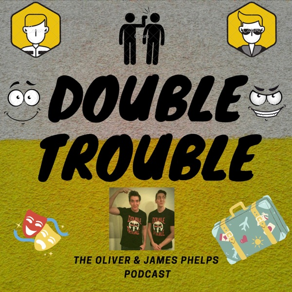 James and Oliver Phelps' podcast, Double Trouble!