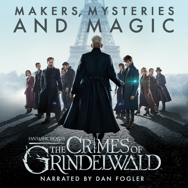 fantastic beasts: The crimes of grindelwald, makers, mysteries and magic by pottermore publishing and audible