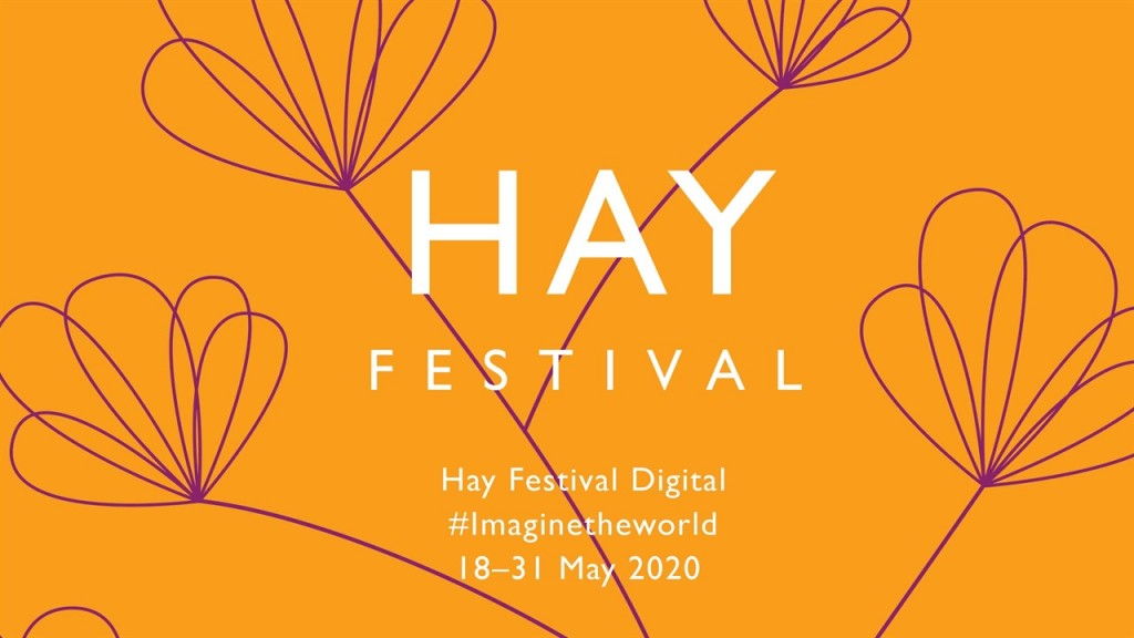 Hay Festival Digital #Imaginetheworld which will be free to view and runs 18–31 May 2020.