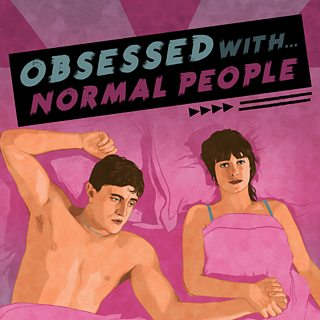Obsessed with...Normal People podcast, available at BBC Sounds now!